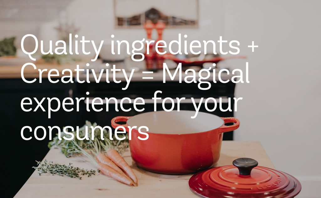 Quality ingredients + Creativity=Magical